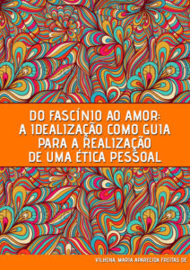 do-fascinio-ao-amor-a-idealizacao-como-guia-para-a-realizacao-de-uma-etica-pessoal-1