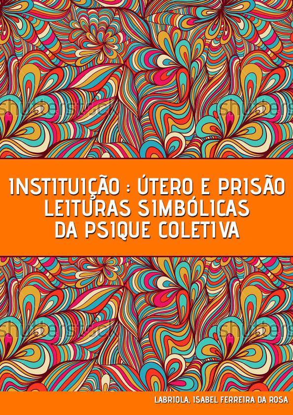 instituicao-utero-e-prisao-leituras-simbolicas-da-psique-coletiva-1